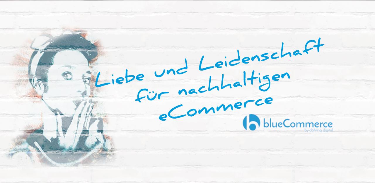 blueCommerce Liebe und Leidenschaft für nachhaltigen eCommerce